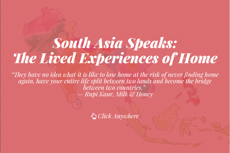 South Asia Speaks: The Lived Experiences of Home